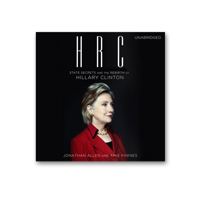 Hrc: State Secrets and the Rebirth of Hillary
