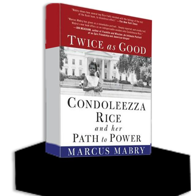 Twice As Good: Condoleezza Rice and Her Path