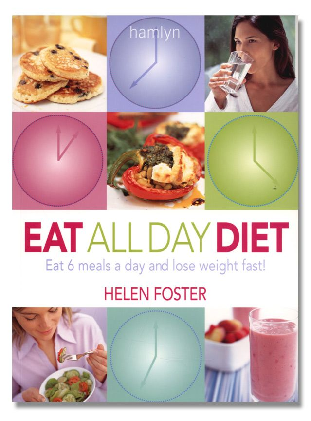 Eat All Day Diet: Eat 6 Meals a Day and Lose