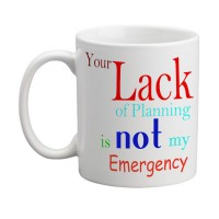 Your Lack of Planning Mug